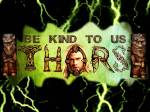be kind to us thors